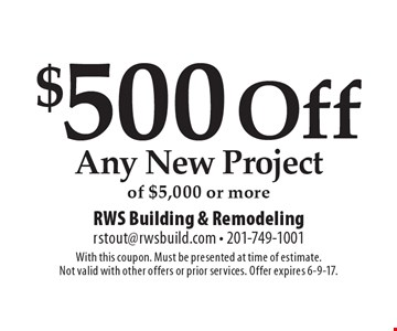 $500 Off Any New Project of $5,000 or more. With this coupon. Must be presented at time of estimate. Not valid with other offers or prior services. Offer expires 6-9-17.