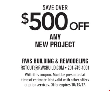 Save over $500 off any new project. With this coupon. Must be presented at time of estimate. Not valid with other offers or prior services. Offer expires 10/13/17.