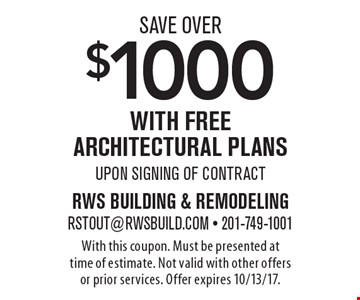 Save Over $1000 with free architectural plans upon signing of contract. With this coupon. Must be presented at time of estimate. Not valid with other offers or prior services. Offer expires 10/13/17.