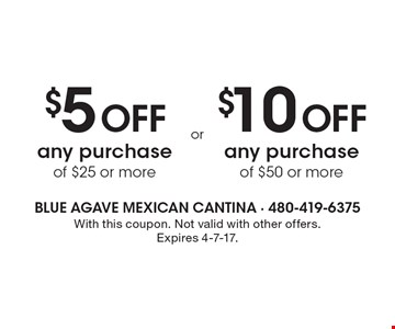 $5 Off any purchase of $25 or more OR $10 Off any purchase of $50 or more. With this coupon. Not valid with other offers. Expires 4-7-17.