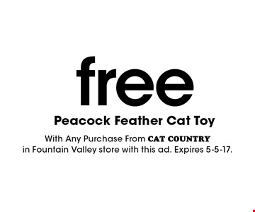 Free Peacock Feather Cat Toy. With Any Purchase From CAT COUNTRY in Fountain Valley store with this ad. Expires 5-5-17.
