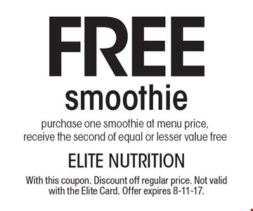 FREE smoothie, purchase one smoothie at menu price, receive the second of equal or lesser value free. With this coupon. Discount off regular price. Not valid with the Elite Card. Offer expires 8-11-17.