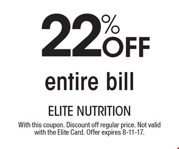 22% Off entire bill. With this coupon. Discount off regular price. Not valid with the Elite Card. Offer expires 8-11-17.