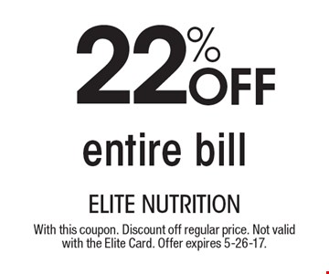 22% Off entire bill. With this coupon. Discount off regular price. Not valid with the Elite Card. Offer expires 5-26-17.