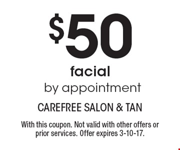 $50facial by appointment. With this coupon. Not valid with other offers or prior services. Offer expires 3-10-17.