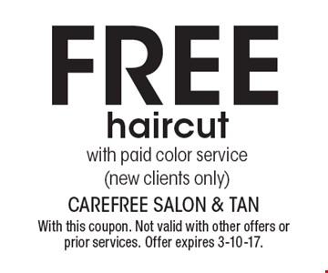 Free haircutwith paid color service(new clients only). With this coupon. Not valid with other offers or prior services. Offer expires 3-10-17.