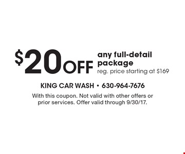 $20 Off Any Full-Detail Package. Reg. price starting at $169. With this coupon. Not valid with other offers or prior services. Offer valid through 9/30/17.