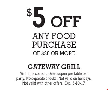 $5 off any food purchase of $30 or more. With this coupon. One coupon per table perparty. No separate checks. Not valid on holidays.Not valid with other offers. Exp. 3-10-17.