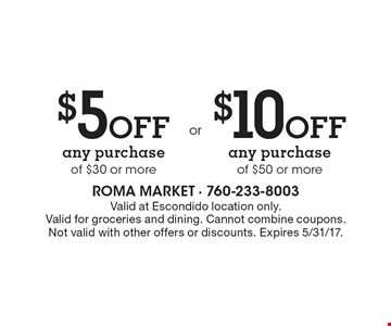 $5 Off any purchase of $30 or more or $10 Off any purchase of $50 or more. Valid at Escondido location only. Valid for groceries and dining. Cannot combine coupons. Not valid with other offers or discounts. Expires 5/31/17.