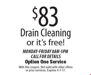 $83 Drain Cleaning or it's free! Monday-Friday 8am-5pm call for details. With this coupon. Not valid with other offers or prior services. Expires 4-7-17.