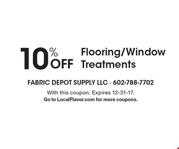 10% Off Flooring/Window Treatments. With this coupon. Expires 12-31-17. Go to LocalFlavor.com for more coupons.