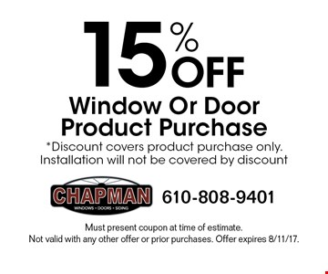 15% Off Window Or Door Product Purchase. *Discount covers product purchase only. Installation will not be covered by discount. Must present coupon at time of estimate. Not valid with any other offer or prior purchases. Offer expires 8/11/17.