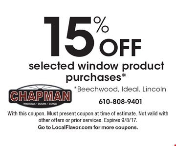 15% off selected window product purchases*. *Beechwood, Ideal, Lincoln. With this coupon. Must present coupon at time of estimate. Not valid with other offers or prior services. Expires 9/8/17. Go to LocalFlavor.com for more coupons.