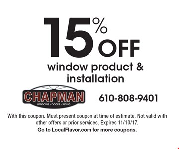 15% off window product & installation. With this coupon. Must present coupon at time of estimate. Not valid with other offers or prior services. Expires 11/10/17. Go to LocalFlavor.com for more coupons.