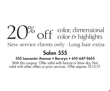 20% off color, dimensional color & highlights. New service clients only, long hair extra. With this coupon. Offer valid with haircut or blow dry. Not valid with other offers or prior services. Offer expires 12-15-17.