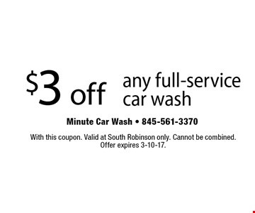$3 off any full-service car wash. With this coupon. Valid at South Robinson only. Cannot be combined. Offer expires 3-10-17.