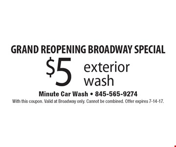 GRAND REOPENING BROADWAY SPECIAL - $5 exterior wash. With this coupon. Valid at Broadway only. Cannot be combined. Offer expires 7-14-17.