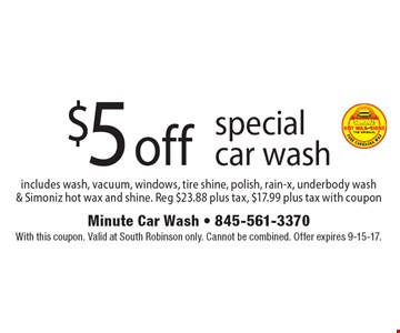 $5 off special car wash. With this coupon. Valid at South Robinson only. Cannot be combined. Offer expires 9-15-17.