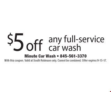 $5 off any full-service car wash. With this coupon. Valid at South Robinson only. Cannot be combined. Offer expires 9-15-17.