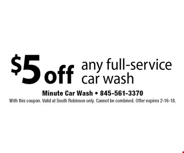 $5 off any full-service car wash. With this coupon. Valid at South Robinson only. Cannot be combined. Offer expires 2-16-18.