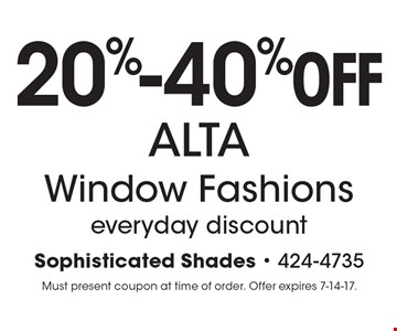 20%-40% OFF ALTA Window Fashions everyday discount. Must present coupon at time of order. Offer expires 7-14-17.