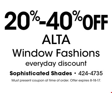 20%-40% OFF ALTA Window Fashions everyday discount. Must present coupon at time of order. Offer expires 8-18-17.