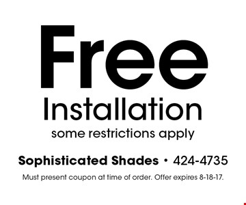 Free Installation some restrictions apply. Must present coupon at time of order. Offer expires 8-18-17.
