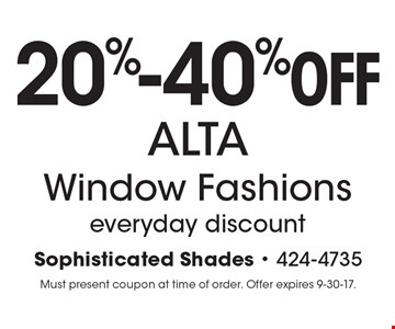 20%-40%OFF ALTA Window Fashions everyday discount. Must present coupon at time of order. Offer expires 9-30-17.