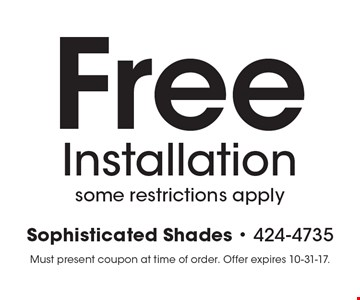 Free Installation some restrictions apply. Must present coupon at time of order. Offer expires 10-31-17.
