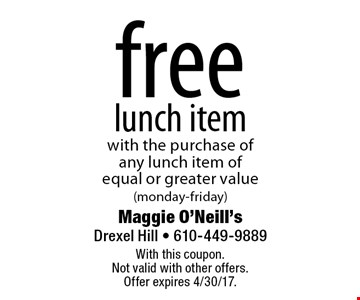 free lunch item with the purchase of any lunch item of equal or greater value (monday-friday). With this coupon. Not valid with other offers. Offer expires 4/30/17.