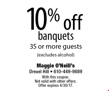 10% off banquets 35 or more guests (excludes alcohol). With this coupon. Not valid with other offers. Offer expires 4/30/17.
