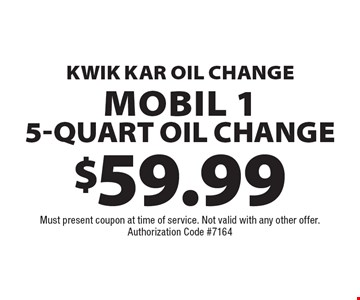 $59.99 Kwik Kar Oil Change Mobil 1 5-Quart Oil Change. Must present coupon at time of service. Not valid with any other offer. Authorization Code #7164