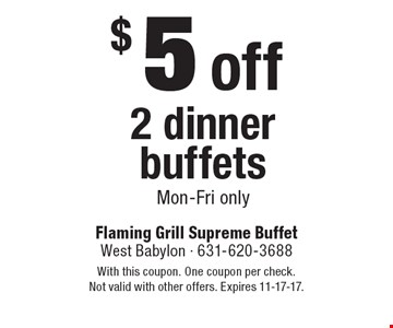 $5 off 2 dinner buffets Mon-Fri only. With this coupon. One coupon per check. Not valid with other offers. Expires 11-17-17.