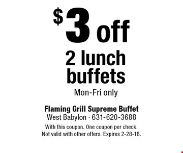 $3 off 2 lunch buffets Mon-Fri only. With this coupon. One coupon per check. Not valid with other offers. Expires 2-28-18.