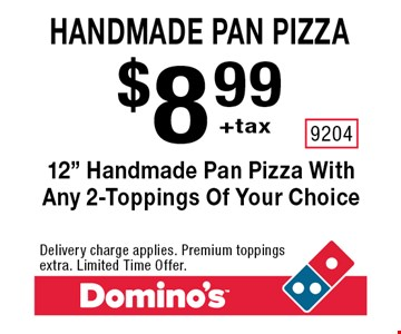 Handmade pan pizza. $8.99 +tax. 12