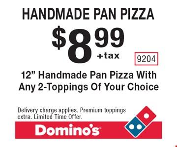 $8.99+tax Handmade pan pizza. 12