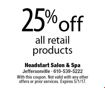 25% off all retail products. With this coupon. Not valid with any other offers or prior services. Expires 5/1/17.