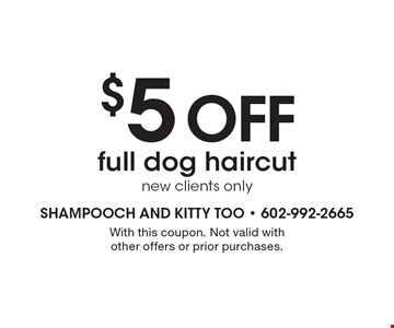 $5 off full dog haircut new clients only. With this coupon. Not valid with other offers or prior purchases.