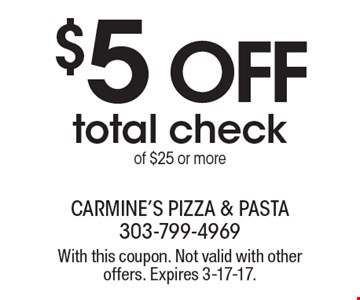 $5 OFF total check of $25 or more. With this coupon. Not valid with other offers. Expires 3-17-17.