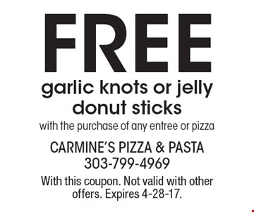 Free garlic knots or jelly donut sticks with the purchase of any entree or pizza. With this coupon. Not valid with other offers. Expires 4-28-17.