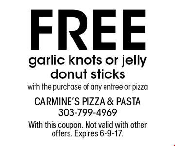 Free garlic knots or jelly donut sticks with the purchase of any entree or pizza. With this coupon. Not valid with other offers. Expires 6-9-17.