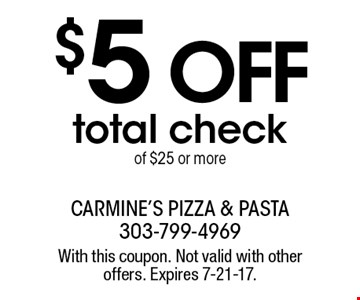 $5 OFF total check of $25 or more. With this coupon. Not valid with other offers. Expires 7-21-17.