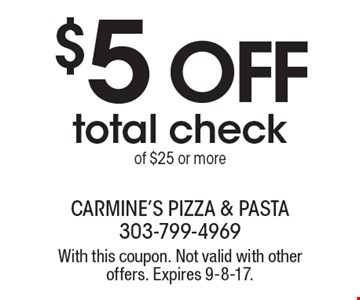 $5 off total check of $25 or more. With this coupon. Not valid with other offers. Expires 9-8-17.