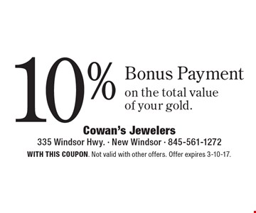 10% Bonus Payment on the total value of your gold. With this coupon. Not valid with other offers. Offer expires 3-10-17.