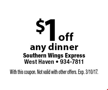 $1 off any dinner. With this coupon. Not valid with other offers. Exp. 3/10/17.