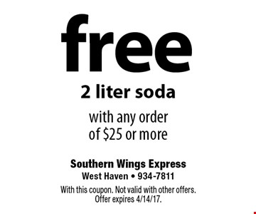 free 2 liter soda with any order of $25 or more. With this coupon. Not valid with other offers. Offer expires 4/14/17.