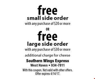 free large side order with any purchase of $30 or more OR free small side order with any purchase of $20 or more. additional charge for cheese. With this coupon. Not valid with other offers. Offer expires 4/14/17.