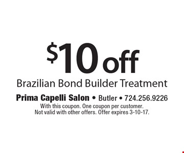 $10 off Brazilian Bond Builder Treatment. With this coupon. One coupon per customer.Not valid with other offers. Offer expires 3-10-17.