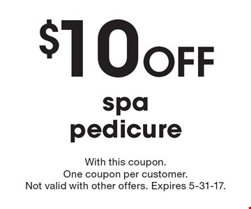 $10 Off spa pedicure. With this coupon.One coupon per customer.Not valid with other offers. Expires 5-31-17.