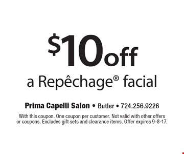 $10off a Repechage® facial. With this coupon. One coupon per customer. Not valid with other offers or coupons. Excludes gift sets and clearance items. Offer expires 9-8-17.